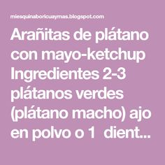 Arañitas de plátano con mayo-ketchup   Ingredientes 2-3 plátanos verdes (plátano macho) ajo en polvo o 1  diente de ajo machacad... Whole 30 Recipes, Deserts, Garlic, Whole 30