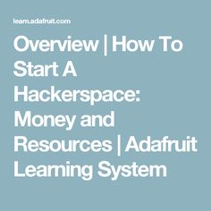 Overview | How To Start A Hackerspace: Money and Resources | Adafruit Learning System