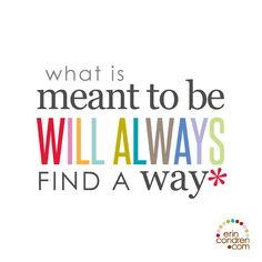 """what is meant to be will always find a way"" #ecquotes"