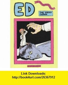 Ed the happy clown (9783941099142) Chester Brown , ISBN-10: 3941099140  , ISBN-13: 978-3941099142 ,  , tutorials , pdf , ebook , torrent , downloads , rapidshare , filesonic , hotfile , megaupload , fileserve