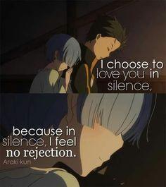 J'ai choisi de t'aimer en silence car dans le silence, je ne me fais pas rejeter.  ~ Re:Zero