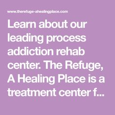 Learn about our leading process addiction rehab center. The Refuge, A Healing Place is a treatment center focused on trauma, substance abuse, and co-occurring disorders. Rehab Facilities, Trauma, Disorders, This Is Us, Addiction, Healing, Therapy, Recovery