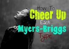 How To Cheer Up Each Myers-Briggs Type