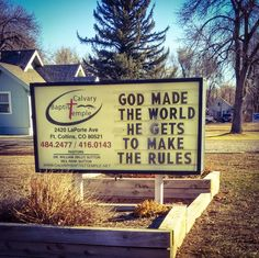 Church Sign Saying - GOD MADE THE WORLD, HE GETS TO MAKE THE RULES - Independent Baptist Church
