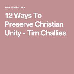 12 Ways To Preserve Christian Unity - Tim Challies