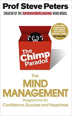 The Chimp Paradox: The Acclaimed Mind Management Programme to Help You Achieve Success, Confidence and Happiness by [Peters, Steve]