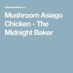Mushroom Asiago Chicken - The Midnight Baker