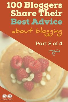 This is the 2nd part of a 4 part series where 100 bloggers share their very best advice about blogging.