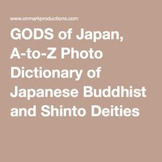 GODS of Japan, A-to-Z Photo Dictionary of Japanese Buddhist and Shinto Deities
