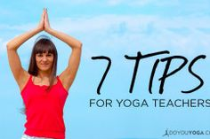 7 Tips for Yoga teachers @DoYouYoga.com.com What you will learn as you teach (and are taught!) will become invaluable knowledge as you go through your yoga journey. Hopefully though, some of these tips will help you out along the way.