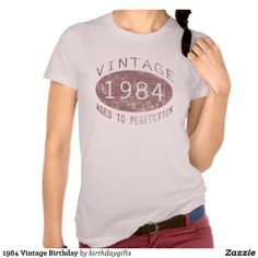 1984 Vintage 30th Birthday t-shirt for women. #30 #30th #30thbirthday.... DUH!!!!!