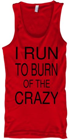 I Run To Burn Of Of The Crazy Red T-Shirt Front