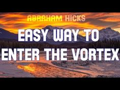 Abraham Hicks - Easy Way To Enter The Vortex - YouTube