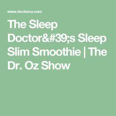 The Sleep Doctor's Sleep Slim Smoothie   The Dr. Oz Show