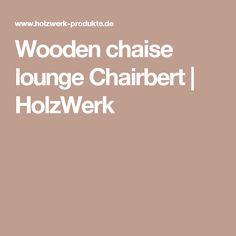 Wooden chaise lounge Chairbert | HolzWerk