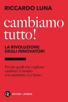 Cambiamo tutto! : la rivoluzione degli innovatori di Riccardo Luna