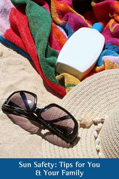 Sun Safety: Tips for You and Your Family. Learn the simple things you can do to help protect yourself and your loved ones from sunburn and prevent skin cancer.