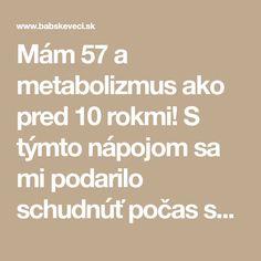 Mám 57 a metabolizmus ako pred 10 rokmi! S týmto nápojom sa mi podarilo schudnúť počas spánku už 5 kíl!