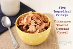 Five Ingredient Friday: Cinnamon Toasted Coconut Cereal - Living Low Carb One Day At A Time