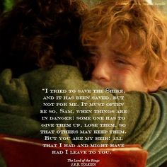 we set out to save the Shire and it has been saved. but not for me. (Makes me cry... EVERY TIME!)