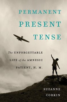Permanent Present Tense: The Unforgettable Life of the Amnesic Patient, H. M.  By Suzanne Corkin.  Call # MCN 616.852 MOLAISON.