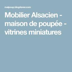Mobilier Alsacien - maison de poupée - vitrines miniatures