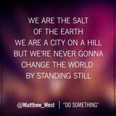 We are the salt of the earth Matthew West, City O, Salt Of The Earth, Never Gonna, Favorite Words, Christian Music, Change The World, Savior, Just Love