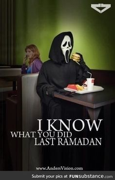 I know what you did last Ramadan