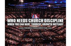 "Who needs church discipline when you can have ""church"" growth instead? 