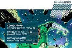 SEP 013   Convocatoria:Un Superheroe en Salta   Dirigido a: Niños de 8 a 12 años   Produce: Taller Eggos   Promueve: MACsa   +info: http://www.macsaltamuseo.org/press/comunica/013/oct/act/index.htm