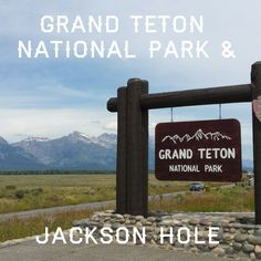 Visiting Grand Teton National Park and Jackson Hole Wyoming