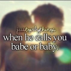 When he calls you babe or baby:)