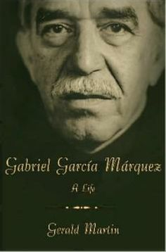 Gabriel García Márquez: Gerald Martin's comprehensive biography is so complete that we may never need another