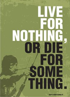 RAMBO Poster Movie Print Typography Art Poster in Army green Live for nothing, or Die for something from Rambo poster art print Rambo Poster Movie RAMBO Quote Print Typography Art Poster in by PeanutoakPrint Rambo 3, John Rambo, Quotes For Him, Be Yourself Quotes, Quotes To Live By, Sylvester Stallone, Movie Prints, Quote Prints, Famous Movie Quotes