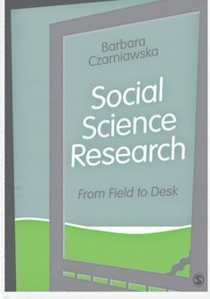Barbara Czarniawska-Joerges (2014) Social Science Research: from field to desk. Los Angeles: SAGE