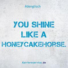 Redewendung: Du strahlst wie ein Honigkuchenpferd.   Karriereservice.de   Sprüche, Zitate, Humor, quotes, funny, denglisch, lustig, witzig   #sprüche #denglisch #quates #humor