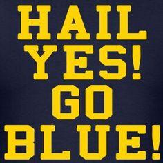Hail Yes! Go Blue!