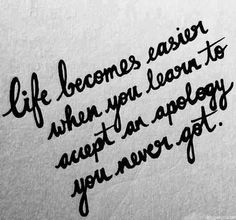 Life becomes easier when you learn to accept an apology you never got | Inspirational Quotes