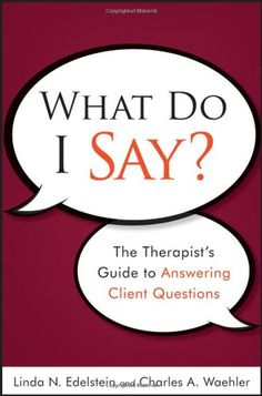 What Do I Say? The Therapist's Guide to Answering Client Questions by Linda N. Edelstein