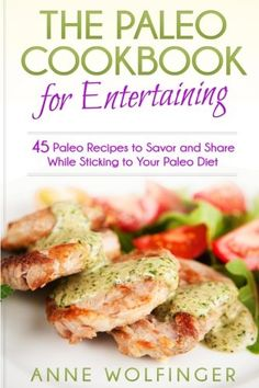 The Paleo Cookbook for Entertaining: 45 Paleo Recipes to Savor and Share While Sticking to Your Paleo Diet Paleo Recipes, Cooking Recipes, Flat Stomach Diet, Paleo Cookbook, Cookbook Recipes, Low Fat Cooking, Low Calorie Breakfast, Healthy Menu, Diet Books