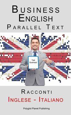 Prezzi e Sconti: #Business english parallel text (inglese - autore Polyglot planet  ad Euro 3.99 in #polyglot planet publishing #Book lingue straniere
