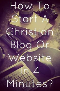 Do you want to be a blogger? Check Out How To Start A Christian Blog Or Website In 4 Minutes?