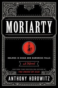 "Anthony Horowitz's ""Moriarity"" — about Sherlock Holmes and his nemesis. Can't wait. ""House of Silk"" was excellent."
