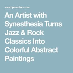 An Artist with Synesthesia Turns Jazz & Rock Classics Into Colorful Abstract Paintings