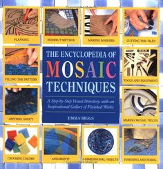 Encyclopedia Of Mosaic Techniques: A Step-by-step Visual Directory, With An Inspirational Gallery Of Finished Works (Encyclopedia of Art Tec...