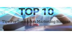 10 TOP TIPS FOR INSTAGRAM MARKETING SUCCESS Social Networks, Social Media, Content Page, People Online, 10 Top, Singles Day, Lead Generation, Success, Facts