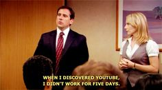 "Michael Scott - ""When I discovered YouTube, I didn't work for 5 days."" XD"