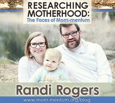 Along our parenting journey we inadvertently become researchers of life and motherhood. Continue researching motherhood through your own lens by visiting and sharing this great Mom-mentum Blog series interviewing Mom-mentum members and leaders. Interview #20: Randi Rogers