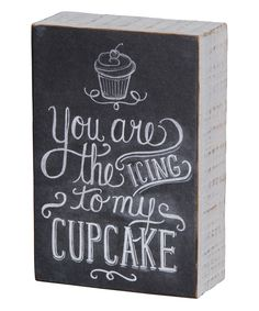 'You are the Icing to My Cupcake' Box Sign by Primitives by Kathy #zulily #zulilyfinds