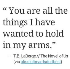 you are all the things i have wanted to hold in my arms.